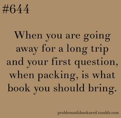 problems of a book nerd 644 - When you are going away for a long trip and your first question, when packing, is what book you should bring. And many more than you can read just in case. I Love Books, Good Books, Books To Read, My Books, Book Nerd Problems, Bookworm Problems, Reader Problems, Life Problems, Book Memes