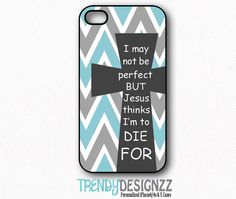iPhone case Samsung S3 S4 Cross Quote, I may not be perfect but Jesus thinks I'm to die for, iPhone 4 case, Bible, Christian case by TrendyDesignzz, $17.95