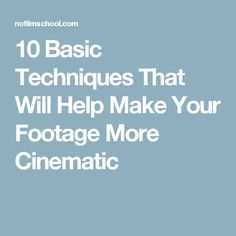 10 Basic Techniques That Will Help Make Your Footage More Cinematic