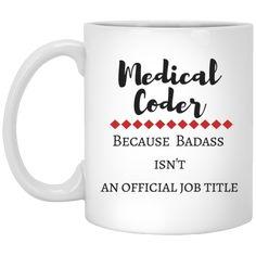 Medical Coder because Badass isn't an official job title  Mug
