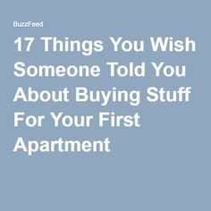 17 Things You Wish Someone Told You About Buying Stuff For Your First Apartment