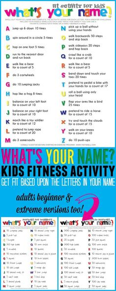 What's your name? Fitness activity for kids. Your kids will get a workout without realizing it when you make fitness into a fun game. Every workout is different! Follow it based upon their own name, a friend's name, or their favorite character's name. Change it up every time. Whose name will they get active to today?