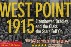 Spend 15 Minutes With author Michael E. Haskew, as he talks about his award-winning book, 'West Point 1915 - Eisenhower, Bradley, and the Class the Stars Fell On'
