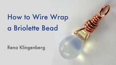 Great Video on how to Wire Wrap a Briolette Bead--Wonderful Tutorial (Jewelry Making Journal)