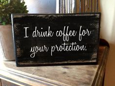 10x 6 Box sign I drink coffee for your by DesignHouseDecor, $18.00