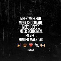 meer weekend, meer chocolade, meer liefde, meer schoenen en veel meer minder maandag #Rumag