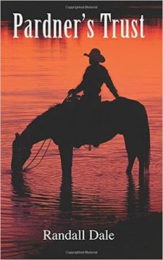 Riding & Writing...: Pardner's Trust by Randall Dale