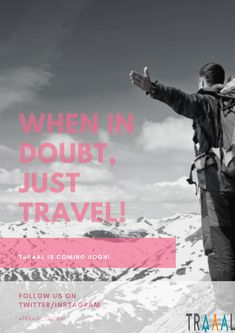 """""""When in Doubt, Just #Travel"""" (^_^) #Traaal is Coming Soon :) #FollowUs and #StayTuned.  #startups #business #travelling #tourists #tours #nature #saveyourtime #travelwithus #travelquote #quotes #motivation #onlinetravelagency #tourism #joy #solo #words #inspire #celebrate #ota #ilovetravel #adventures #subscribe #moments #memories #comingsoon"""