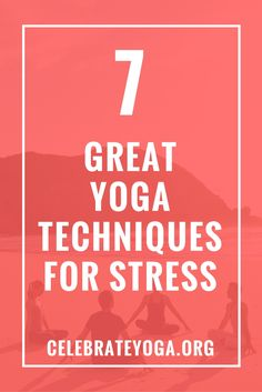7 Great Yoga Techniques for Stress