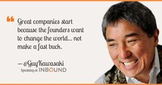 """""""Great companies start because the founders want to change the world... not make a fast buck."""" -Guy Kawasaki #QuotesPorn #quote #quotes #leadership #inspiration #life #love #motivation #quoteoftheday #success #wisdom #image"""