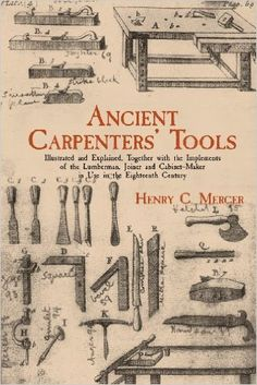 Ancient Carpenters' Tools: Illustrated and Explained, Together with the Implements of the Lumberman, Joiner and Cabinet-Maker in Use in the Eighteenth Century: Henry C. Mercer: 9780486409580: Amazon.com: Books