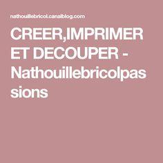 CREER,IMPRIMER ET DECOUPER - Nathouillebricolpassions