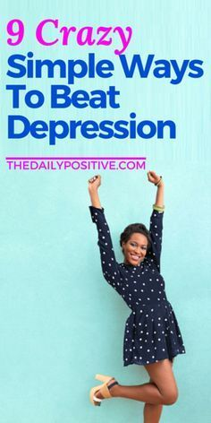 We all have bad days, but one thing is true; no cloud is so dark that the sun can't shine through. Here are 9 Crazy Simple Ways to Beat Depression.