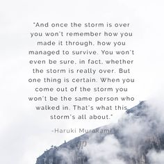 -Haruki Murakami I think about this quite a lot as I have faced storms in my personal journey. My goal is to be a support not only to myself but to others. Words Quotes, Me Quotes, Sayings, Over You Quotes, Attitude Quotes, The Words, Haruki Murakami Frases, Change Quotes, Quotes To Live By