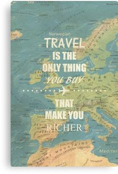Travel is the only thing you buy that make you richer Canvas Print
