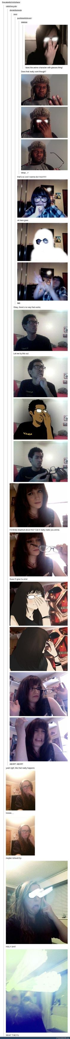 Omg... XD the anime glasses thing. So funny XD<<excuse the language
