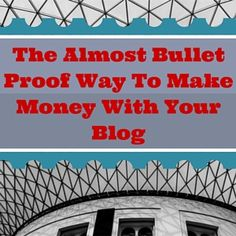 The Almost Bullet Proof Way To Make Money With Your Blog