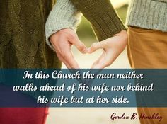 """""""In this Church lds.org the man neither walks ahead of his wife nor behind his wife but at her side. They are co-equals in this life in a great enterprise."""" From #PresHinckley's pinterest.com/pin/24066179228827332 inspiring #LDSconf facebook.com/223271487682878 message lds.org/general-conference/1996/10/this-thing-was-not-done-in-a-corner Learn more facebook.com/FamilyProclamation   #ShareGoodness"""