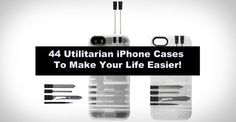 44 Coolest Utilitarian iPhone Cases To Make Your Life Easier