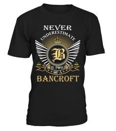 Never Underestimate the Power of a BANCROFT