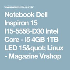 "Notebook Dell Inspiron 15 I15-5558-D30 Intel Core - i5 4GB 1TB LED 15"" Linux - Magazine Vrshop"