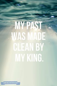 My past was made clean by my king. Even if you stray God will forgive you and bring you back to him and closer . I pray Lord I get closer to you than ever before !