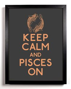 Keep Calm and Pisces On, $6.99