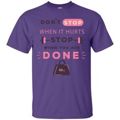 Motivation Fitness T-Shirt: Don't Stop When It Hurts Stop When You Are Done