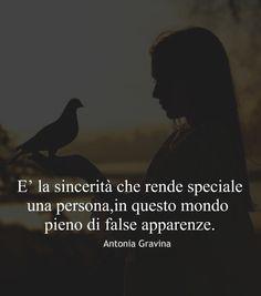 E' la sincerità che rende speciale una persona,in questo mondo pieno di false apparenze. - Antonia Gravina