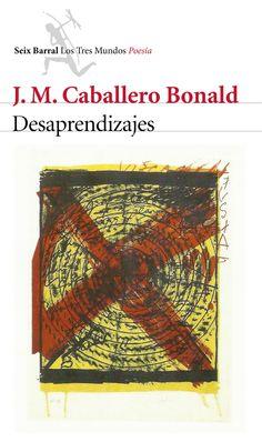 Desaprendizajes / José Manuel Caballero Bonald.-- Barcelona : Seix Barral, 2015.