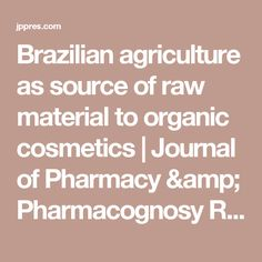 Brazilian agriculture as source of raw material to organic cosmetics Organic Makeup, My Journal, Raw Materials, Pharmacy, Research, Agriculture, Articles, Amp, Cosmetics