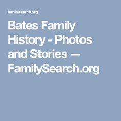 Bates Family History - Photos and Stories — FamilySearch.org