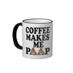 COFFEE MAKES ME POOP COFFEE MUGS.   #funny