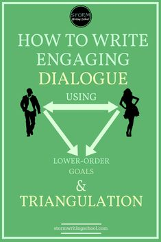 To avoid flat dialogue scenes, learn to triangulate the characters' interaction with a lower-order goal. | stormwritingschool.com