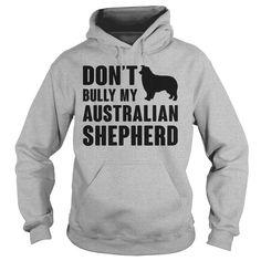 Dont bully my Australian Shepherd