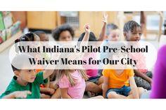 What Indiana's Pilot Pre-School Waiver #preschool #IPS