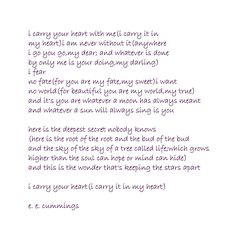 """EE Cummings- """"I carry your heart."""" One of my all time fave poems! Great Quotes, Quotes To Live By, Me Quotes, Inspirational Quotes, Photo Quotes, I Carry Your Heart, Carry On, My Heart, Ee Cummings"""