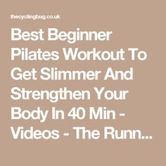 Best Beginner Pilates Workout To Get Slimmer And Strengthen Your Body In 40 Min - Videos - The Running Bug
