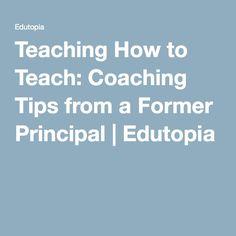 Teaching How to Teach: Coaching Tips from a Former Principal | Edutopia