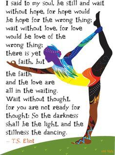 """Natarajasana or Dancer Pose in beautiful colors and patterns with a quote from T. Eliot's """"Four Quartets"""" on finding the stillness in the dance. Ts Eliot Poems, Ts Eliot Quotes, Quotes To Live By, Me Quotes, Yoga Quotes, Dancer Pose Yoga, Cool Words, Wise Words, Pilates"""