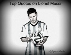 Lots of famous footballers and top personalities have appreciated Argentinian Lionel Messi. Let's find some greatest and best quotes about Messi said ever.
