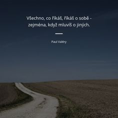 Paul Valéry, Motivational Quotes, Inspirational Quotes, Motto, My Dream Home, Quotations, Self, Wisdom, Words