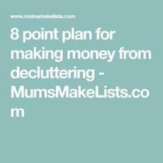 8 point plan for making money from decluttering - MumsMakeLists.com