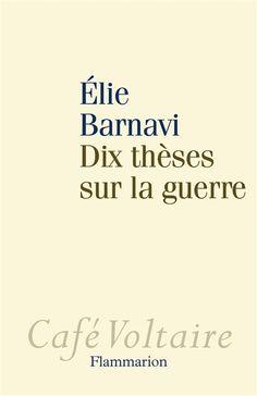 Dix thèses sur la guerre - Elie Barnavi - Flammarion editions