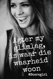 agter my glimlag, is waar die waarheid woon Witty Quotes Humor, Qoutes, Afrikaanse Quotes, Believe In God, S Word, So True, Good To Know, Favorite Quotes, Love Quotes