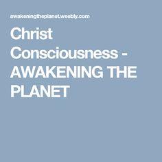 Christ Consciousness - AWAKENING THE PLANET