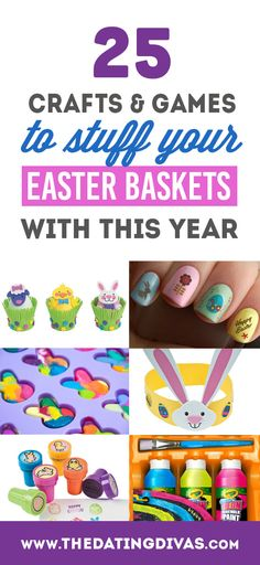 25 great craft and game ideas to fill your Easter baskets with! www.TheDatingDivas.com