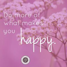 Do more of what makes you #happy.