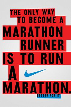 The only way to become a marathon runner is to run a marathon.
