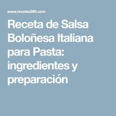 Receta de Salsa Boloñesa Italiana para Pasta: ingredientes y preparación Pasta Sauces, Spaghetti, Dishes, Italian Recipes, Best Recipes, Cook